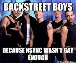 Backstreet Boys Meme - backstreet boys because nsync wasn t gay enough backstreetboys 3