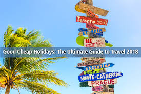 cheap holidays the ultimate guide to travel 2018