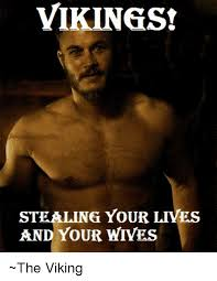 Viking Meme - vikings stealing your lives and your wives the viking meme on me me