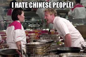 Chinese People Meme - i hate chinese people gordon ramsay make a meme