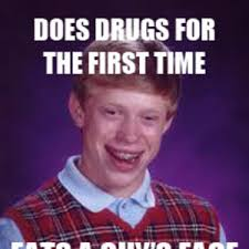Drugs Are Bad Meme - bad luck brian does drugs by tks meme center