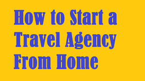 how to start a travel agency images How to start a travel agency from home jpg