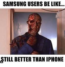 Samsung Meme - samsung users be like still better than iphone be like meme on me me