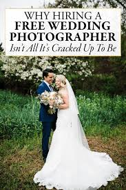 Wedding Photographer Why Hiring A Free Wedding Photographer Isn U0027t All It U0027s Cracked Up