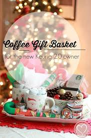 Coffee Gift Basket Coffee Gift Baskets Idea For The New Keurig 2 0 Owner De Su Mama