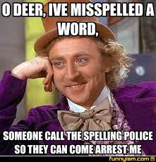 Spelling Police Meme - o deer ive misspelled a word someone call the spelling police so