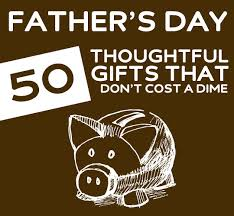 fathers day unique gifts 50 thoughtful s day gifts that don t cost a dime 50th