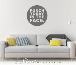 punch today in the face wall art wall decal wall quote vinyl
