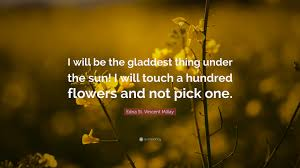 quotes pick me edna st vincent millay quote u201ci will be the gladdest thing under