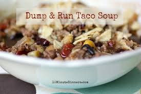 dump u0026 run taco soup 10 minute dinners