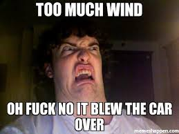 Fuck This Memes - too much wind oh fuck no it blew the car over meme oh no meme