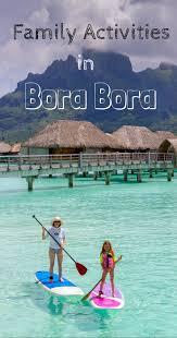 bora bora with kids travel babbo