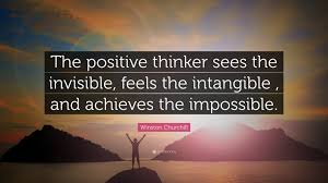 winston churchill quote the positive thinker sees the invisible