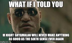 M Night Shyamalan Meme - matrix morpheus meme imgflip