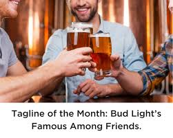 bud light commercial friends tagline of the month bud light s famous among friends