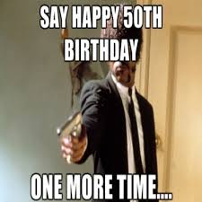 Funny 50th Birthday Memes - 20 happy 50th birthday memes that are way too funny sayingimages