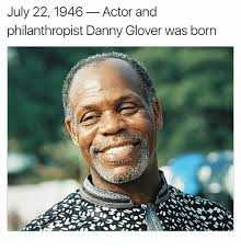 Danny Glover Meme - july 22 1946 actor and philanthropist danny glover was born meme