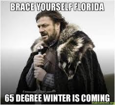 Florida Winter Meme - brace yourself florida 65 degree winter is coming florida winter