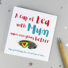 a cup of tea with mum u0027 enamel pin badge birthday card by wink