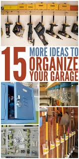 178 best garage organization and car ideas images on pinterest 15 ideas to organize your garage