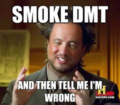 Proxy Meme - funny humorous memes of dmt or other mind expanding agents