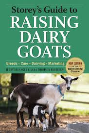 storey u0027s guide to raising dairy goats 4th edition breeds care