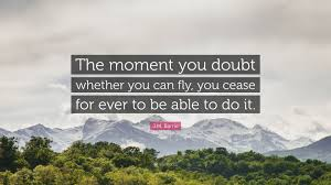 j m barrie quote u201cthe moment you doubt whether you can fly you
