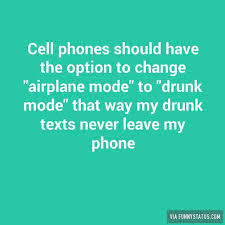 Drunk Text Meme - cell phones should have the option to change airplane mode to