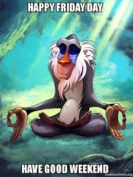 Happy Friday Meme - happy friday day have good weekend rafiki meditating lion king