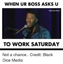 Working On Saturday Meme - 25 best memes about work saturday work saturday memes