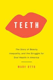 the tooth divide beauty class and the story of dentistry the