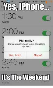 Iphone Alarm Meme - 602 am 43 ooo km yes iphone 130 pm alarm 200 pm pm really r did