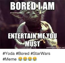 Meme Generator Yoda - boredham entertainmentou must memegenerator rnet yoda bored