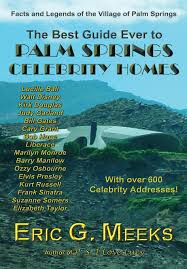 the best guide ever to palm springs celebrity homes facts and