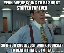 That D Be Great Meme Generator - yeah we re going to be short staffed forever so if you could just