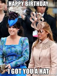 Princess Beatrice Hat Meme - happy birthday i got you a hat princess beatrice and princess