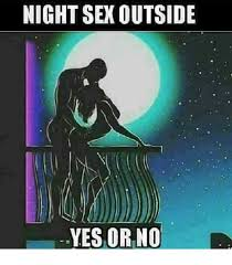 Meme On Sex - night sex outside yes or no yes orno meme on esmemes com