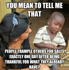 Black Friday Meme - skeptical 3rd world kid on black friday meme weknowmemes