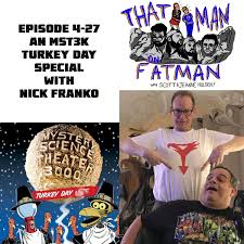 thatman on fatman 4 27 mst3k turkey day special w nick franco