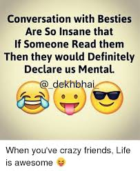 Crazy Friends Meme - conversation with besties are so insane that if someone read them