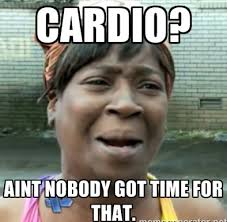 Cardio Meme - the weigh in hate cardio educate and maximize your efforts