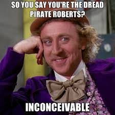 Inconceivable Meme - so you say you re the dread pirate roberts inconceivable create meme