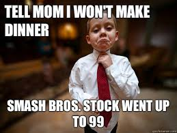 Stock Memes - tell mom i won t make dinner smash bros stock went up to 99