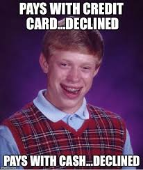 Credit Card Meme - pays with credit card declined pays with cash declined meme