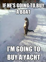 Yacht Meme - if he s going to buy a boat i m going to buy a yacht catsnowbank