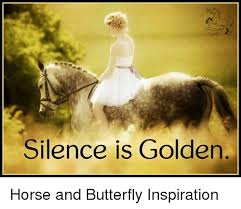 Inspiration Memes - silence is golden horse and butterfly inspiration meme on