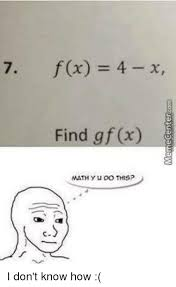 Y U Know Meme - 7 f x 4 x find gf x math yu do this i don t know how meme on me me