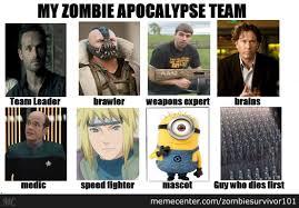 Zombie Team Meme - this is my zombie apocalypse team by zombiesurvivor101 meme center