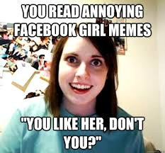 Facebook Girl Meme - you read annoying facebook girl memes you like her don t you