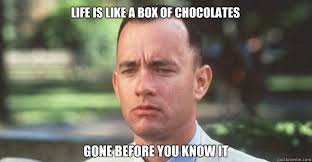 Life Is Like A Box Of Chocolates Meme - life is like a box of chocolates gone before you know it evil